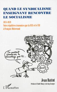 Quand le syndicalisme enseignant rencontre le socialisme, 1975-1979 : notes régulières transmises par le FEN et le SNI à François Mitterrand