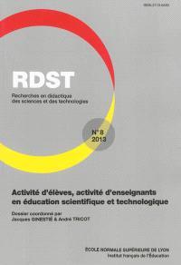 RDST : recherches en didactique des sciences et des technologies. n° 8, Activité d'élèves, activité d'enseignants en éducation scientifique et technologique