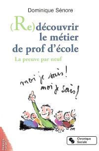 Re-découvrir le métier de prof d'école : la preuve par neuf