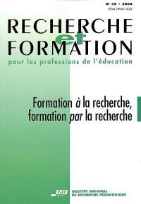 Recherche et formation. n° 59, Formation à la recherche, formation par la recherche