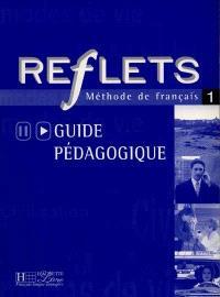 Reflets 1, méthode de français : guide pédagogique