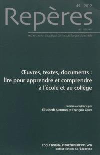 Repères : recherches en didactique du français langue maternelle. n° 45, Oeuvres, textes, documents : lire pour apprendre et comprendre à l'école et au collège