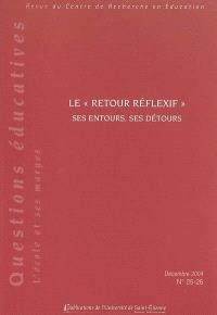 Revue du Centre de recherche en éducation. n° 25-26, Le retour réflexif : ses entours, ses détours