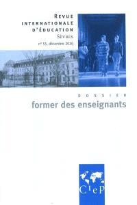 Revue internationale d'éducation. n° 55, Former des enseignants