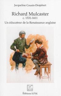 Richard Mulcaster : ca 1531-1611 : un éducateur de la Renaissance anglaise