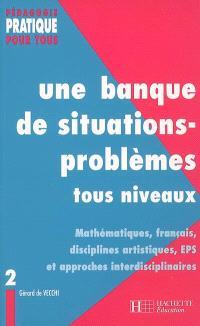 Une banque de situations-problèmes : tous niveaux. Volume 2