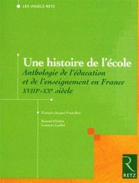 Une histoire de l'école : anthologie de l'éducation et de l'enseignement en France XVIIIe-XXe siècles