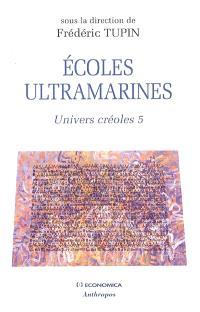 Univers créoles. Volume 5, Ecoles ultramarines
