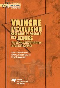 Vaincre l'exclusion scolaire et sociale des jeunes  : vers des modalités d'intervention actuelles et novatrices