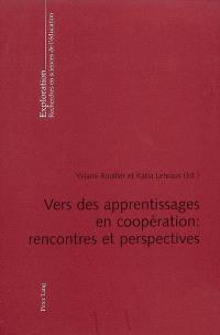Vers des apprentissages en coopération : rencontres et perspectives
