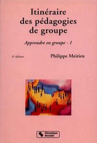 Apprendre en groupe. Volume 1, Itinéraire des pédagogies de groupe