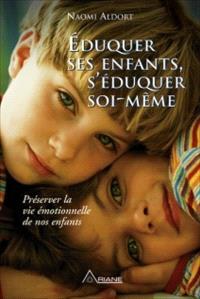 Éduquer ses enfants, s'éduquer soi-même  : préserver la vie émotionnelle de nos enfants