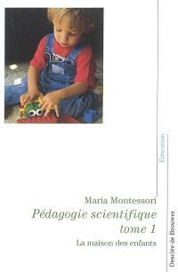 Pédagogie scientifique. Volume 1, La maison des enfants