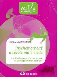 Psychomotricité à l'école maternelle : les situations motrices au service du développement de l'enfant