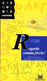 Regarde comme j'écris : écrits d'élèves, regards d'enseignants