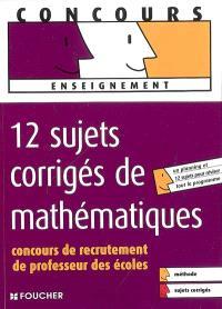 12 sujets corrigés de mathématiques : concours de recrutement de professeur des écoles