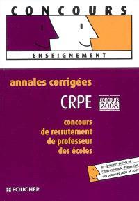 Annales corrigées CRPE, concours de recrutement de professeur des écoles : concours 2008 : les épreuves écrites et l'épreuve orale d'entretien des concours 2006 et 2007