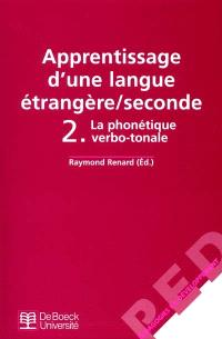 Apprentissage d'une langue étrangère seconde. Volume 2, La phonétique verbo-tonale