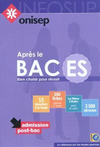 Après le bac ES : bien choisir pour réussir : 15 domaines à la loupe, 500 fiches (diplômes et écoles), les filières d'études (points de repère), 3.500 adresses