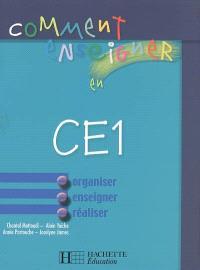 Comment enseigner en CE1 : organiser, enseigner, réaliser
