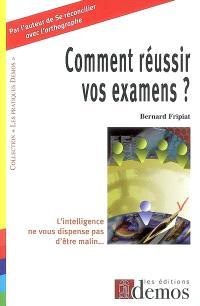 Comment réussir vos examens ? : l'intelligence ne vous dispense pas d'être malin...