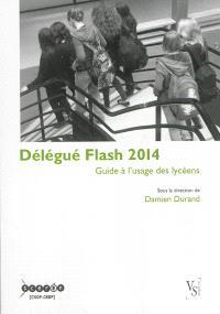 Délégué flash 2014 : guide à l'usage des lycéens