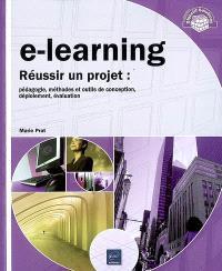 E-learning : réussir un projet : pédagogie, méthodes et outils de conception, déploiement, évaluation...