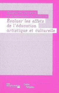 Evaluer les effets de l'éducation artistique et culturelle : symposium européen et international de recherche : les 10, 11 et 12 janvier 2007