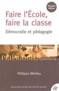 Faire l'école, faire la classe : démocratie et pédagogie