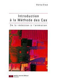 Introduction à la méthode des cas : de la rédaction à l'animation