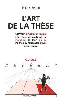 L'art de la thèse : comment préparer et rédiger une thèse de doctorat, un mémoire de DEA ou de maîtrise ou tout autre travail universitaire