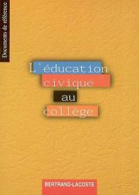 L'éducation civique au collège : 6e, 5e, 4e, 3e
