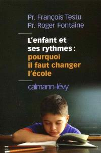 L'enfant et ses rythmes, pourquoi il faut changer l'école