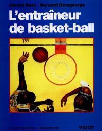 L'Entraîneur de basket-ball : connaissances techniques, tactiques et pédagogiques