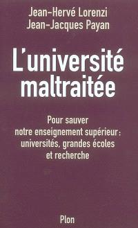 L'université maltraitée : pour sauver notre enseignement supérieur : universités, grandes écoles et recherche