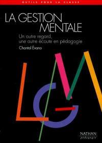 La gestion mentale : un autre regard, une autre écoute en pédagogie