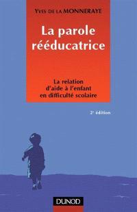 La parole rééducatrice : la relation d'aide à l'enfant en difficulté scolaire