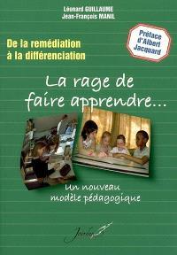 La rage de faire apprendre : de la remédiation à la différenciation : un nouveau modèle pédagogique