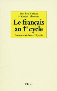 Le français au premier cycle : pratiques, méthodes, objectifs