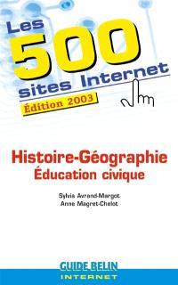 Les 500 sites Internet : histoire géographie, éducation civique
