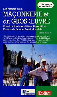 Les métiers de la maçonnerie et du gros oeuvre : construction immobilière, démolition, enduits de façade, sols industriels