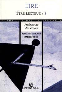 Lire. Volume 2, Etre lecteur : maternelle, école, collège