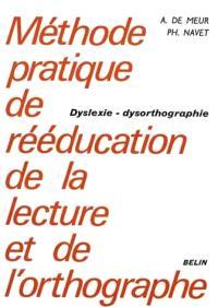 Méthode pratique de rééducation de la lecture et de l'orthographe : dyslexie, dysorthographie