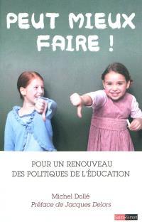 Peut mieux faire ! : pour un renouveau des politiques de l'éducation