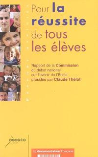 Pour la réussite de tous les élèves : rapport de la Commission du débat national sur l'avenir de l'école présidée par Claude Thélot