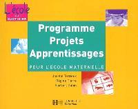 Programme, projets, apprentissages pour l'école maternelle