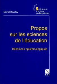 Propos sur les sciences de l'éducation : réflexions épistémologiques