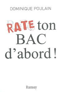 Rate ton bac d'abord ! : essai