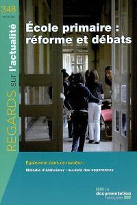 Regards sur l'actualité. n° 348, Ecole primaire, réforme et débats