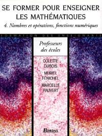 Se former pour enseigner les mathématiques. Volume 4, Nombres et opérations, fonctions numériques